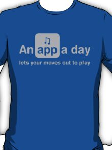 An app a day lets your moves out to play T-Shirt