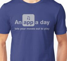 An app a day lets your moves out to play Unisex T-Shirt