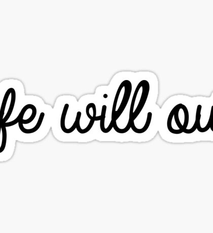Life Will Out Sticker