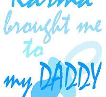 KARMA BROUGHT ME TO MY DADDY by Karma Arts UK Ltd