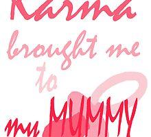 KARMA BROUGHT ME TO MY MUMMY by Karma Arts UK Ltd