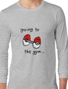 Going to the gym Long Sleeve T-Shirt