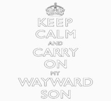 Keep Calm and carry on... my wayward son by Rockphish