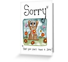 Sorry (that you can't take a joke) Greeting Card