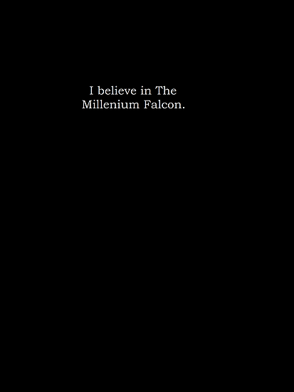 I believe in the Millenium Falcon. by GiraffesAreCool