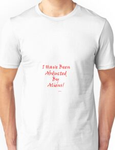 I Have Been Abducted By Aliens T-Shirt