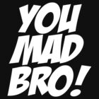 You mad bro by personalized
