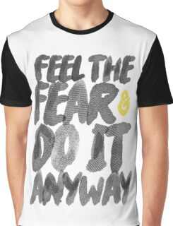 Feel the fear and do it anyway - dark version.  Graphic T-Shirt