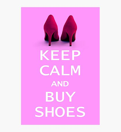 Keep Calm and Buy Shoes Photographic Print
