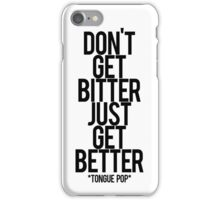 don't get bitter just get better iPhone Case/Skin