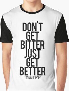 don't get bitter just get better Graphic T-Shirt