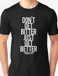don't get bitter just get better T-Shirt