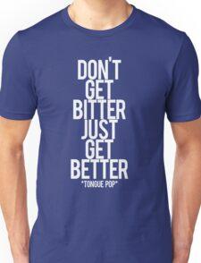 don't get bitter just get better Unisex T-Shirt