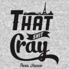 That Shit Cray by zeldesigns