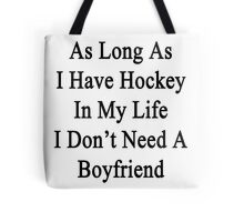 As Long As I Have Hockey In My Life I Don't Need A Boyfriend Tote Bag