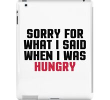 Sorry Said Hungry Funny Quote iPad Case/Skin