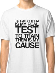 To Catch Them Is My Real Test Classic T-Shirt
