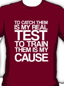 To Catch Them Is My Real Test T-Shirt