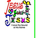 'Jesus, I Love The Sound Of His Name' Greeting Card or Small Print by luvapples downunder/ Norval Arbogast