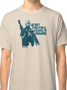 I'd buy that for a fistful of Dollars! Classic T-Shirt