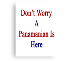 Don't Worry A Panamanian Is Here Canvas Print