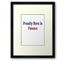 Proudly Born In Panama Framed Print