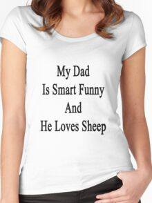 My Dad Is Smart Funny And He Loves Sheep Women's Fitted Scoop T-Shirt