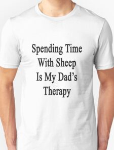 Spending Time With Sheep Is My Dad's Therapy Unisex T-Shirt