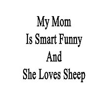 My Mom Is Smart Funny And She Loves Sheep Photographic Print