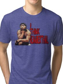 Neanderthoughts Tri-blend T-Shirt
