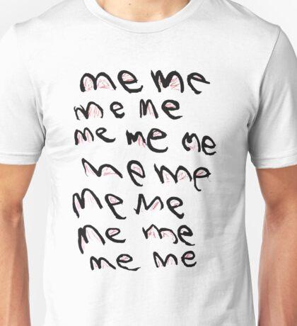 Me Me Me Unisex T-Shirt