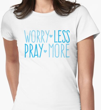 WORRY LESS PRAY MORE Womens Fitted T-Shirt