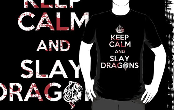 KEEP CALM AND SLAY DRAGONS by bomdesignz