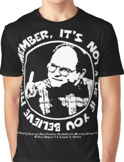 "George Costanza: ""Remember, It's Not a Lie If You Believe It!"" Graphic T-Shirt"
