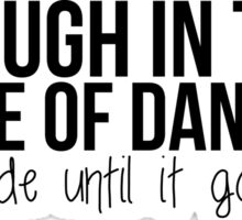 I laugh in the face of danger - Xander Quote Sticker
