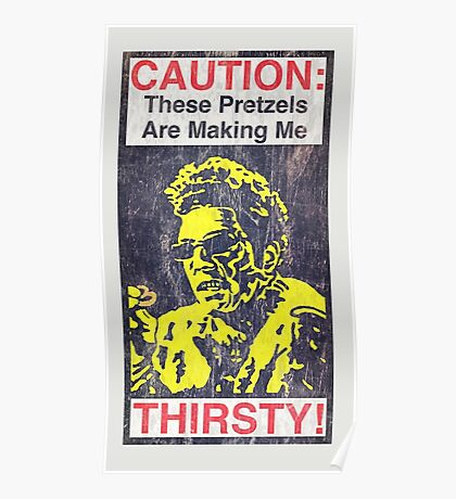 Caution: These Pretzels Are Making Me Thirsty! Poster