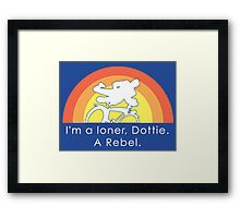 I'm A Loner Dottie, A Rebel Framed Print