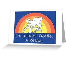I'm A Loner Dottie, A Rebel Greeting Card