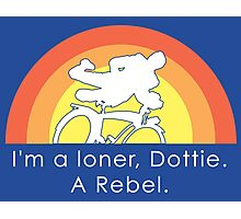 I'm A Loner Dottie, A Rebel Photographic Print