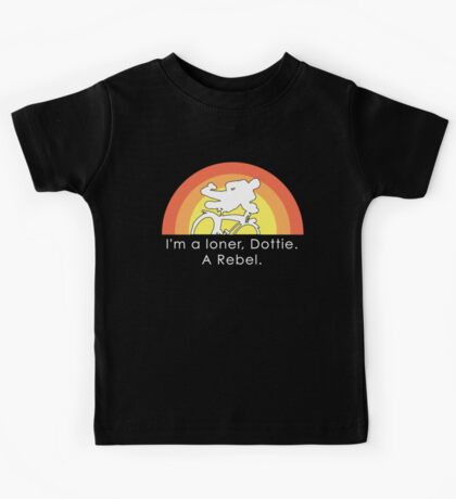 I'm A Loner Dottie, A Rebel Kids Tee