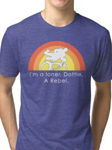I'm A Loner Dottie, A Rebel Tri-blend T-Shirt