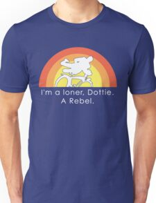 I'm A Loner Dottie, A Rebel Unisex T-Shirt