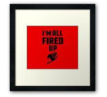 I'm All Fired Up - Black Framed Print