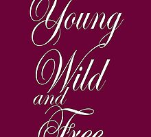 YOUNG WILD AND FREE by mcdba
