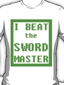 I Beat the Sword Master T-Shirt
