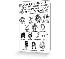 'Idols of Worship that in times of Desperation I have Attempted to Invoke' Greeting Card