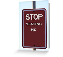 Stop Texting Me Sign Greeting Card