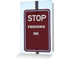 Stop Phoning Me Greeting Card