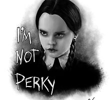 I'm Not Perky by stevencraigart