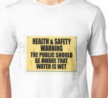 Health and Safety gone mad, water is wet.  Unisex T-Shirt